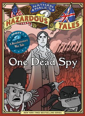 Nathan Hale's Hazardous Tales: One Dead Spy - Hale, Nathan