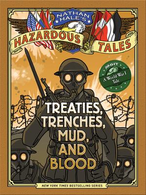 Nathan Hale's Hazardous Tales: Treaties, Trenches, Mud, and Blood: Treaties, Trenches, Mud, and Blood (A World War I Tale) - Hale, Nathan