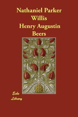 Nathaniel Parker Willis - Beers, Henry Augustin