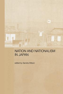 Nation and Nationalism in Japan - Wilson, Sandra (Editor)