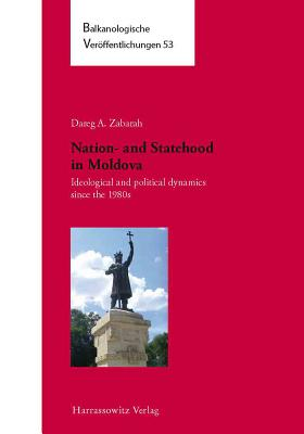 Nation- And Statehood in Moldova: Ideological and Political Dynamics Since the 1980s - Zabarah, Dareg