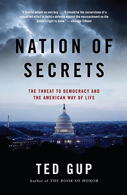 Nation of Secrets: The Threat to Democracy and the American Way of Life - Gup, Ted