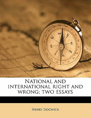 National and International Right and Wrong; Two Essays - Sidgwick, Henry (Creator)