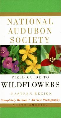 National Audubon Society Field Guide to North American Wildflowers--E: Eastern Region - Revised Edition - National Audubon Society