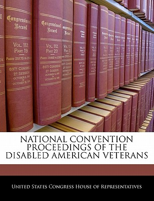 National Convention Proceedings of the Disabled American Veterans - United States Congress House of Represen (Creator)