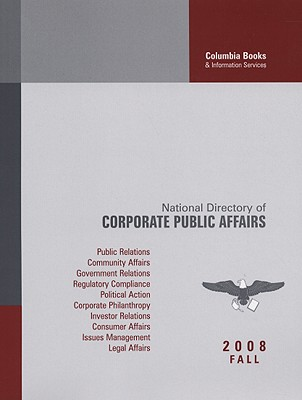 National Directory of Corporate Public Affairs: A Profile of the Public and Government Affairs Programs and Executives in America's Most Influential Corporations - Sheridan, Valerie S (Editor), and Cimini, Megan E (Editor), and Huey, Asher (Editor)