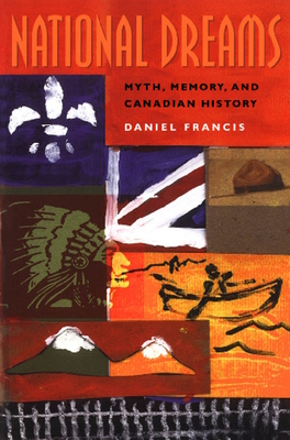 National Dreams: Myth, Memory, and Canadian History - Francis, Daniel