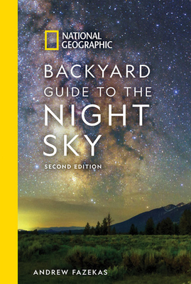 National Geographic Backyard Guide to the Night Sky, 2nd Edition - Fazekas, Andrew, and Schneider, Howard