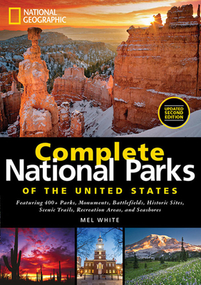 National Geographic Complete National Parks of the United States: Featuring 400+ Parks, Monuments, Battlefields, Historic Sites, Scenic Trails, Recreation Areas and Seashores - White, Mel