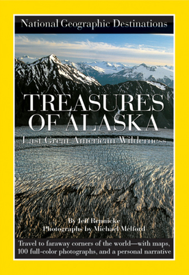 National Geographic Destinations: Treasures of Alaska - Rennicke, Jeff, and Melford, Michael (Photographer)