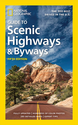 National Geographic Guide to Scenic Highways and Byways, 5th Edition: The 300 Best Drives in the U.S. - National Geographic