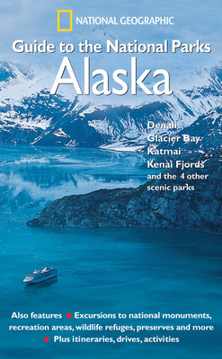 National Geographic Guide to the National Parks: Alaska - National Geographic Society