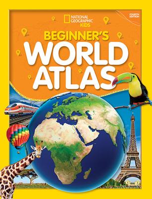 National Geographic Kids Beginner's World Atlas, 4th Edition - National Geographic Kids