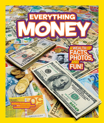 National Geographic Kids Everything Money: A Wealth of Facts, Photos, and Fun! - Furgang, Kathy