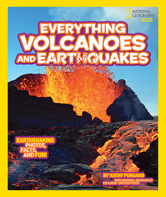 National Geographic Kids Everything Volcanoes and Earthquakes: Earthshaking Photos, Facts, and Fun! - Furgang, Kathy