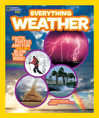 National Geographic Kids Everything Weather: Facts, Photos, and Fun That Will Blow You Away - Furgang, Kathy
