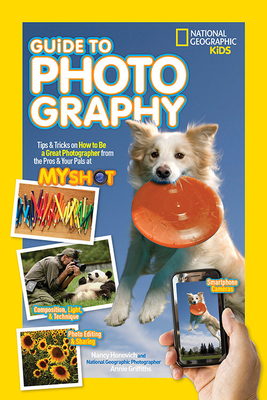 National Geographic Kids Guide to Photography: Tips & Tricks on How to be a Great Photographer from the Pros & Your Pals at My Shot - Honovich, Nancy