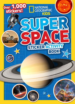 National Geographic Kids Super Space Sticker Activity Book: Over 1,000 Stickers! - National Geographic Kids, and Olesin, Kate (Editor)