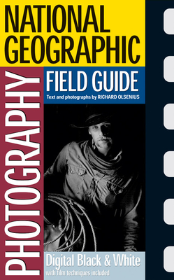 National Geographic Photography Field Guide: Digital Black & White - Olsenius, Richard