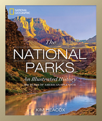 National Geographic: The National Parks: An Illustrated History - Heacox, Kim