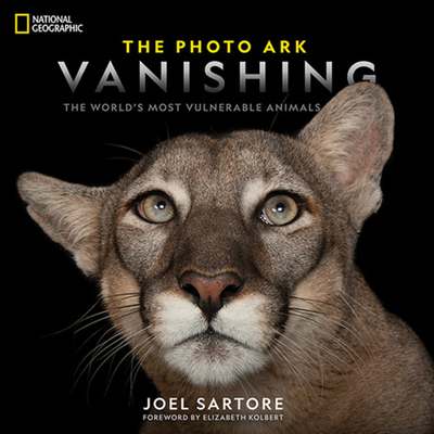National Geographic the Photo Ark Vanishing: The World's Most Vulnerable Animals - Sartore, Joel, and Kolbert, Elizabeth (Foreword by)