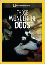 National Geographic: Those Wonderful Dogs