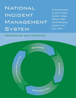 National Incident Management System: Principles and Practice - Walsh, Donald W, and Christen Jr, and Lord, Graydon C