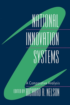 National Innovation Systems: A Comparative Analysis - Nelson, Richard R (Editor)