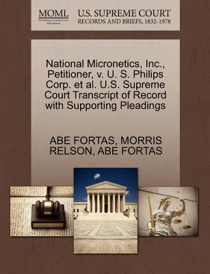 National Micronetics, Inc., Petitioner, V. U. S. Philips Corp. et al. U.S. Supreme Court Transcript of Record with Supporting Pleadings - Fortas, Abe, and Relson, Morris
