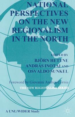 National Perspectives on the New Regionalism in the North - Hettne, Bjorn (Editor), and Sunkel, Osvaldo (Editor), and Cornia, Giovanni Andrea (Foreword by)