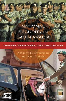 National Security in Saudi Arabia: Threats, Responses, and Challenges - Cordesman, Anthony H