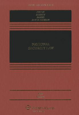 National Security Law - Dycus, Stephen, and Berney, Arthur L, and Banks, William C