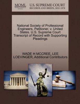 National Society of Professional Engineers, Petitioner, V. United States. U.S. Supreme Court Transcript of Record with Supporting Pleadings - McCree, Wade H, and Loevinger, Lee, and Additional Contributors