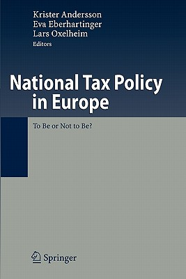 National Tax Policy in Europe: To Be or Not to Be? - Andersson, Krister (Editor), and Eberhartinger, Eva (Editor), and Oxelheim, Lars (Editor)