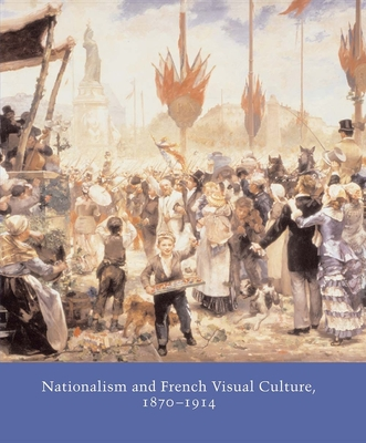 Nationalism and French Visual Culture, 1870-1914 - Hargrove, June (Editor), and McWilliam, Neil (Editor)