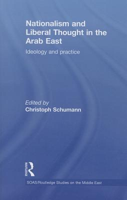 Nationalism and Liberal Thought in the Arab East: Ideology and Practice - Schumann, Christoph (Editor)