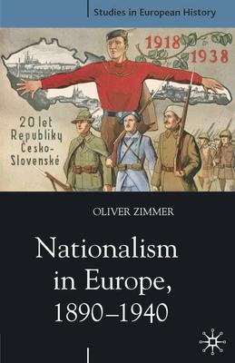 Nationalism in Europe, 1890-1940 - Zimmer, Oliver