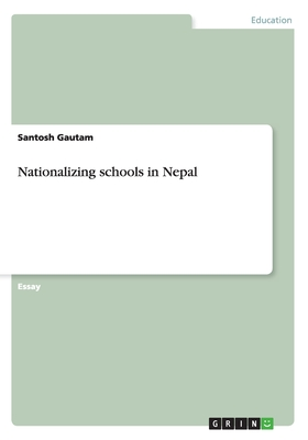 Nationalizing Schools in Nepal - Gautam, Santosh