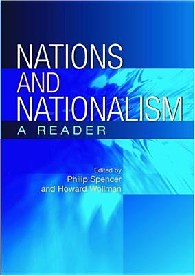 Nations and Nationalism: A Reader - Spencer, Philip, Professor (Editor), and Wollman, Howard, Mr. (Editor)