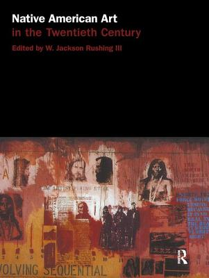Native American Art in the Twentieth Century: Makers, Meanings, Histories - Rushing, W Jackson, III (Editor)
