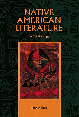 Native American Literature: An Anthology - Trout, Lawana, and Trout Lawana