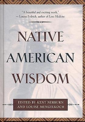 Native American Wisdom - Mengelkoch, Louise (Editor), and Nerburn, Kent (Editor)