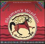 Native Aromatherapy: Shaman's Wisdom