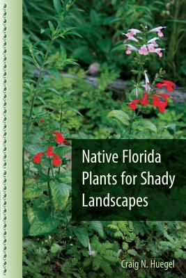 Native Florida Plants for Shady Landscapes - Huegel, Craig N