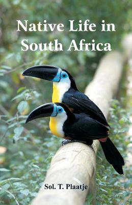 Native Life in South Africa - Plaatje, Sol T