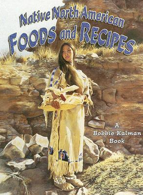 Native North American Foods and Recipes - Smithyman, Kathryn, and Kalman, Bobbie