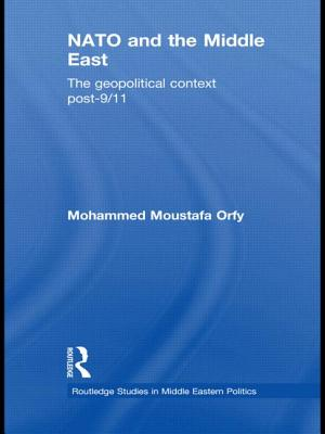 NATO and the Middle East: The Geopolitical Context Post-9/11 - Orfy, Mohammed Moustafa