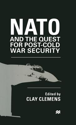 NATO and the Quest for Post-Cold War Security - Clemens, Clay (Editor)