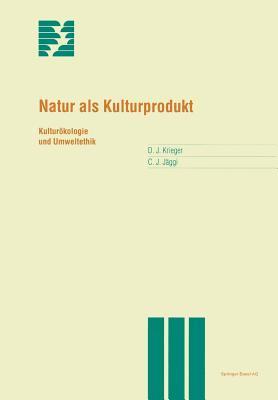 Natur ALS Kulturprodukt: Kulturokologie Und Umweltethik - Krieger, David, and J?ggi, Christian