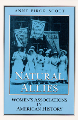 Natural Allies: Women's Associations in American History - Scott, Anne Firor